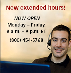 New extended hours! Now open Monday – Friday, 8 a.m. – 9 p.m. ET (800) 454-5768